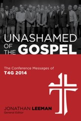 Unashamed of the Gospel: The Conference Messages of T4G 2014