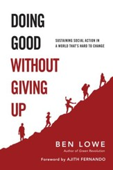 Doing Good Without Giving Up: Sustaining Social Action in a World That's Hard to Change - eBook