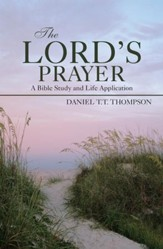 The Lords Prayer: A Bible Study and Life Application - eBook
