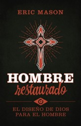 Hombre Restaurado: El Diseńo de Dios para el Hombre  (Manhood Restored: How the Gospel Makes Men Whole)