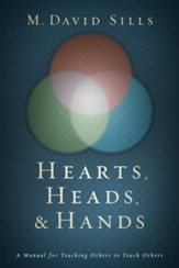 Hearts, Heads & Hands: A Handbook for Teaching Others to Teach Others