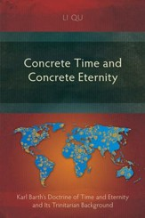 Concrete Time and Concrete Eternity: Karl Barth's Doctrine of Time and Eternity and Its Trinitarian Background