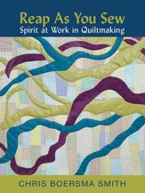 Reap As You Sew: Spirit at Work in Quiltmaking - eBook