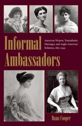 Informal Ambassadors: American Women, Transatlantic Marriages, and Anglo-American Relations, 1865-1945 - eBook