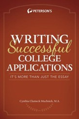 Write Successful College Applications: It's More Than Just the Essay! - eBook