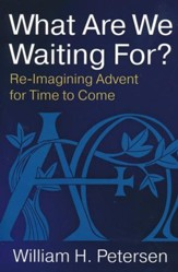 What Are We Waiting For?: Re-imagining Advent for Time to Come