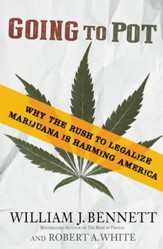 Going to Pot: Why the Rush to Legalize Marijuana Will Harm America - eBook