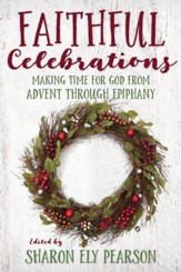 Faithful Celebrations - Making Time for God from Advent through Ephipany