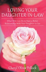 Loving Your Daughter-in-law: What YOU Can Do to Have a Better Relationship With Your Daughter-in-law - eBook