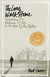 The Long Walk Home: Discovering the Fullness of Life in the Love of the Father