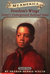 My America: Freedom's Wings, Corey's Underground Railroad Diary, Book One
