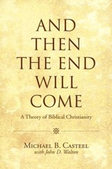 And Then the End Will Come: A Theory of Biblical Christianity - eBook