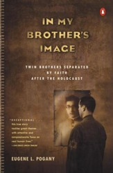 In My Brother's Image: Twin Brothers Separated by Faith after the Holocaust - eBook