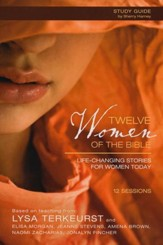 Twelve Women of the Bible Participant's Guide: Life-Changing Stories for Women Today