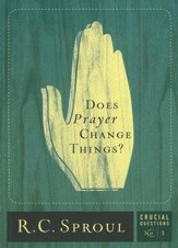 Does Prayer Change Things? - Crucial Questions Series, #3