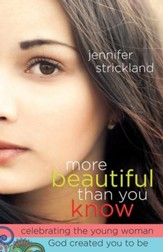 More Beautiful Than You Know: Celebrating the Young Woman God Created You to Be - eBook