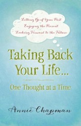 Taking Back Your Life...One Thought at a Time: *Letting Go of Your Past *Enjoying the Present *Looking Forward to the Future - eBook