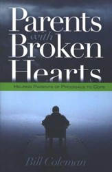 Parents With Broken Hearts: Helping Parents of Prodigals to Cope