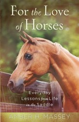 For the Love of Horses: Everyday Lessons from Life in the Saddle - eBook