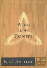 What Is the Trinity? - Crucial Questions Series, #10