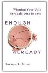 Enough Already: Winning Your Ugly Struggle with Beauty - eBook
