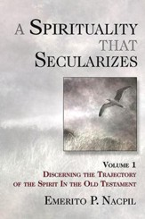 A Spirituality That Secularizes Volume 1: Discerning the Trajectory of the Spirit in the Old Testament - eBook