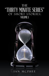 The Thirty Minute Series of Short Stories:: Volume 1 - eBook