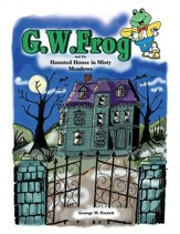 G.W. Frog and the Haunted House in Misty Meadows - eBook
