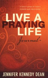 Live a Praying Life Journal: A Daily Look at God's Power and Provision