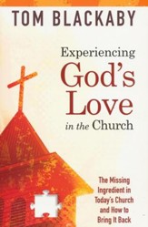 Experiencing God's Love in the Church: Missing Ingredient in Today's Church and How to Bring It Back