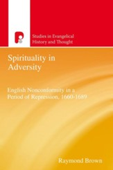 Spirituality in Adversity: English Non-Conformity in a Period of Repression, 1660-1689 - eBook