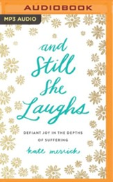 And Still She Laughs: Defiant Joy in the Depths of Suffering - unabridged audio book on MP3-CD