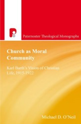 Church as Moral Community: Karl Barth's Vision of Christian Life, 1915-1922 - eBook
