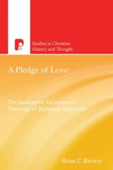 A Pledge of Love: Balthasar Hubmaier and Anabaptist Sacramentalism - eBook