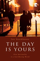 The Day is Yours: Slow Spirituality in a Fastmoving World - eBook