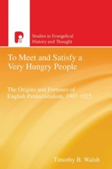 To Meet and Satisfy a Very Hungry People: The Origins and Fortunes of English Pentecostalism, 1907-1925 - eBook