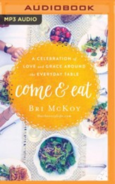 Come and Eat: A Celebration of Love and Grace Around the Everyday Table - unabridged audio book on MP3-CD