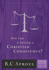 How Can I Develop a Christian Conscience? - Crucial Questions Series, #15