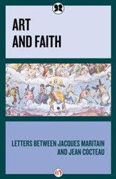 Art and Faith: Letters between Jacques Maritain and Jean Cocteau - eBook