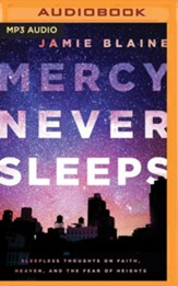 Mercy Never Sleeps: Sleepless Thoughts on Faith, Heaven, and the Fear of Heights - unabridged audio book on MP3-CD