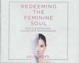 Redeeming the Feminine Soul: God's Surprising Vision for Womanhood - unabridged audio book on CD