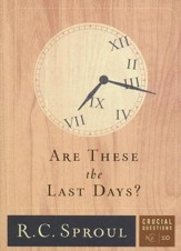 Are These the Last Days? - Crucial Questions Series, #20
