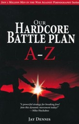 Our Hardcore Battle Plan A-Z: Join One Million Men in the War Against Pornography series
