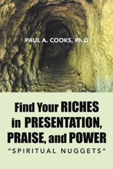 Find Your Riches in Presentation, Praise, and Power: Spiritual Nuggets - eBook