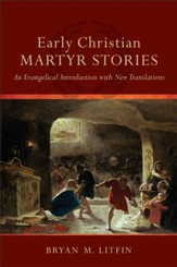 Early Christian Martyr Stories: An Evangelical Introduction with New Translations - eBook