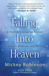 Falling into Heaven: A Skydiver's Gripping Account of Heaven, Healings, and Miracles - eBook
