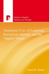Analogous Uses of Language, Eucharistic Identity, and the 'Baptist' Vision - eBook