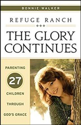 Refuge Ranch: The Glory Continues - Parenting 27 Children through God's Grace