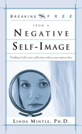 Breaking Free from a Negative Self Image: Finding God's True Reflection When Your Mirror Lies - eBook