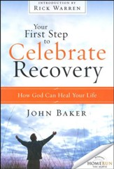 Your First Step to Celebrate Recovery: How God Can Heal Your Life John Baker, 2012 Paperback